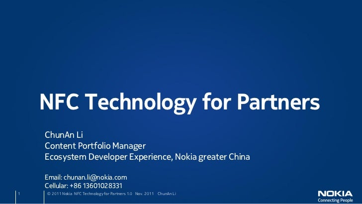 NFC Technology for Partners    ChunAn Li    Content Portfolio Manager    Ecosystem Developer Experience, Nokia greater Chi...