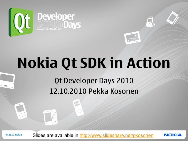 Nokia Qt SDK in action - Qt developer days 2010