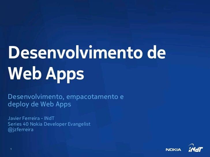 Desenvolvimento deWeb AppsDesenvolvimento, empacotamento edeploy de Web AppsJavier Ferreira - INdTSeries 40 Nokia Develope...