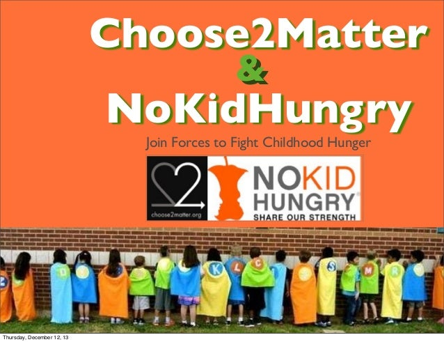 Choose2Matter & &  NoKidHungry Join Forces to Fight Childhood Hunger  Thursday, December 12, 13