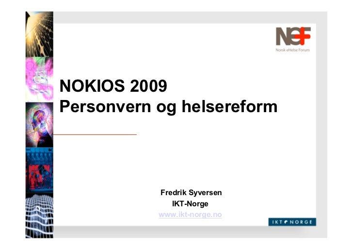 NOKIOS 2009 Personvern og helsereform               Fredrik Syversen               IKT-Norge            www.ikt-norge.no