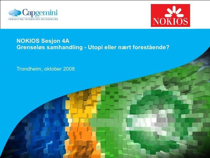 NOKIOS Sesjon 4A Grenseløs samhandling - Utopi eller nært forestående? Trondheim, oktober 2008
