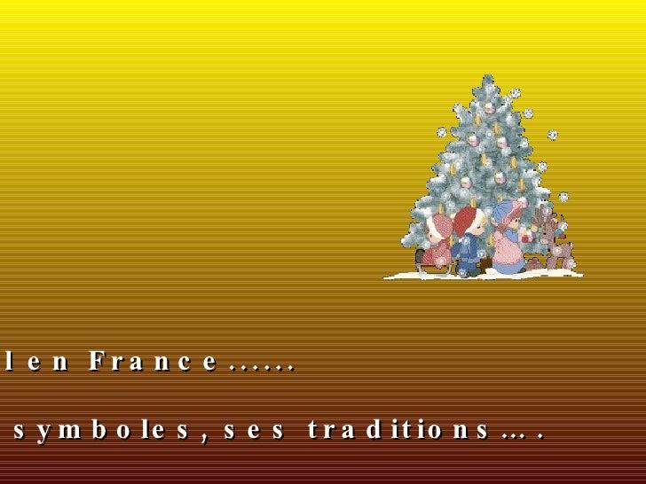 Noël en France...... Ses symboles, ses traditions… .