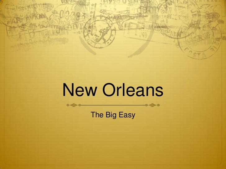 New Orleans<br />The Big Easy<br />