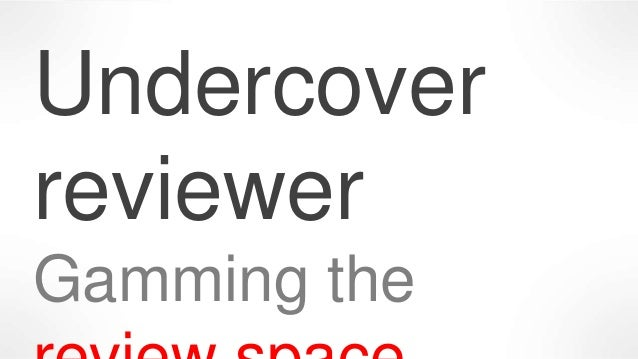Undercover reviewer Gamming the