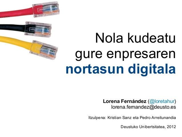 Nola kudeatu gure enpresarennortasun digitala          Lorena Fernández (@loretahur)             lorena.fernandez@deusto.e...