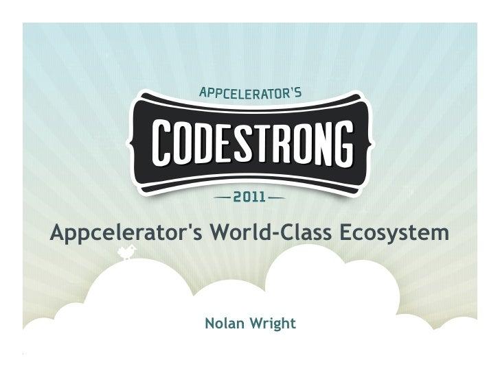 Appcelerators World-Class Ecosystem             Nolan Wright