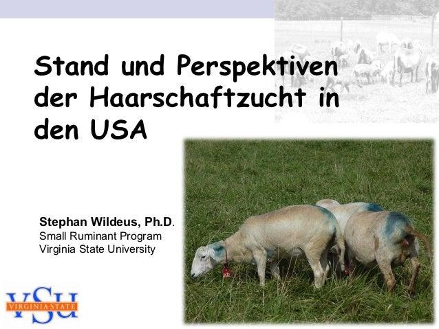 Stand und Perspektivender Haarschaftzucht inden USAStephan Wildeus, Ph.D.Small Ruminant ProgramVirginia State University
