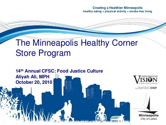 The Minneapolis Healthy Corner Store Program 14th Annual CFSC: Food Justice Culture Aliyah Ali, MPH October 20, 2010 Creat...