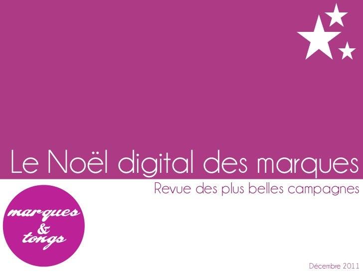 Le Noël digital des marques           Revue des plus belles campagnes                                  Décembre 2011