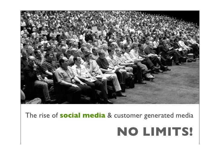The rise of social media & customer generated media                             NO LIMITS!