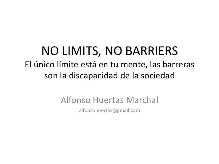 NO LIMITS, NO BARRIERSEl único límite está en tu mente, las barreras     son la discapacidad de la sociedad         Alfons...