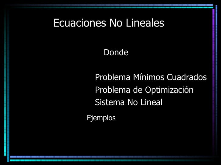 Ecuaciones No Lineales Donde Problema Mínimos Cuadrados Problema de Optimización  Sistema No Lineal Ejemplos