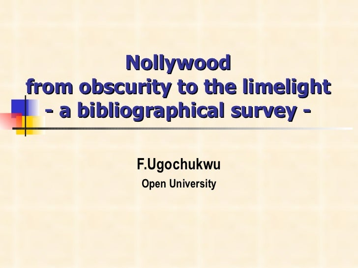 Nollywood  from obscurity to the limelight  - a bibliographical survey -  F.Ugochukwu Open University