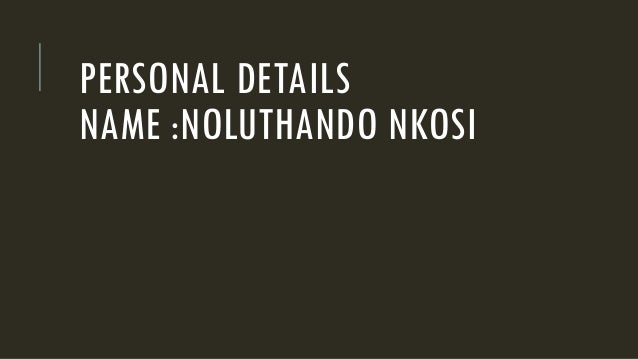 PERSONAL DETAILS NAME :NOLUTHANDO NKOSI