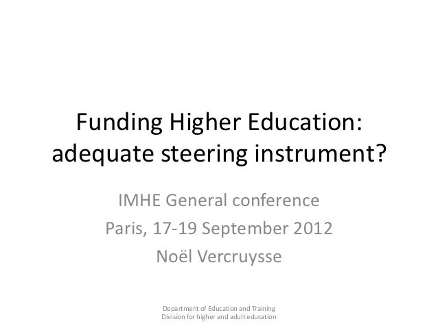 Funding Higher Education:adequate steering instrument?     IMHE General conference    Paris, 17-19 September 2012         ...