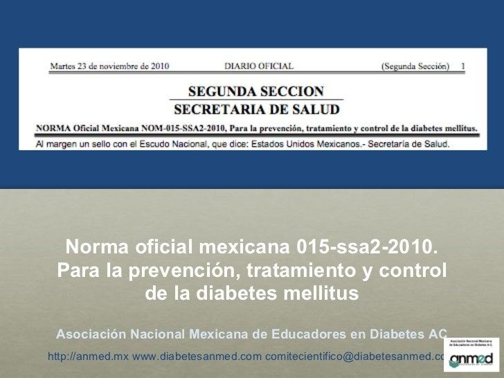 Norma oficial mexicana 015-ssa2-2010. Para la prevención, tratamiento y control           de la diabetes mellitus Asociaci...