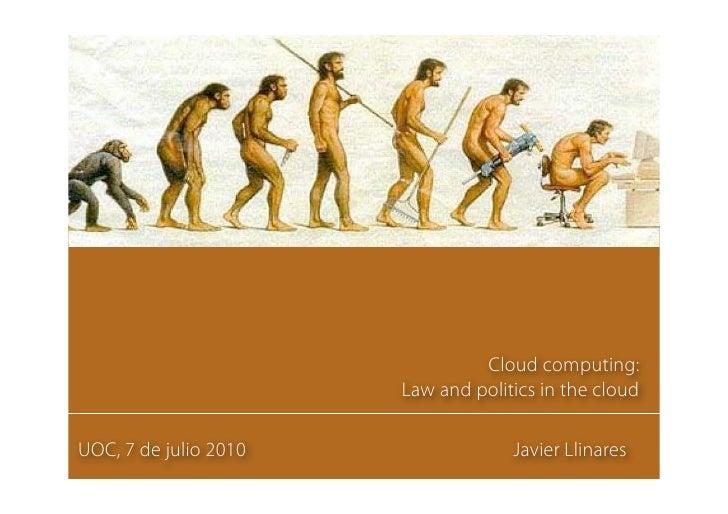 Cloud computing:                        Law and politics in the cloud  UOC, 7 de julio 2010                Javier Llinares