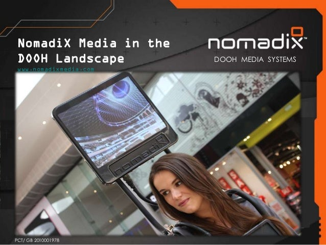 NomadiX Media in the DOOH Landscape         DOOH MEDIA SYSTEMS www.nomadixmedia.comPCT/ GB 2010001978