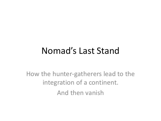 Nomad's Last StandHow the hunter-gatherers lead to the     integration of a continent.          And then vanish