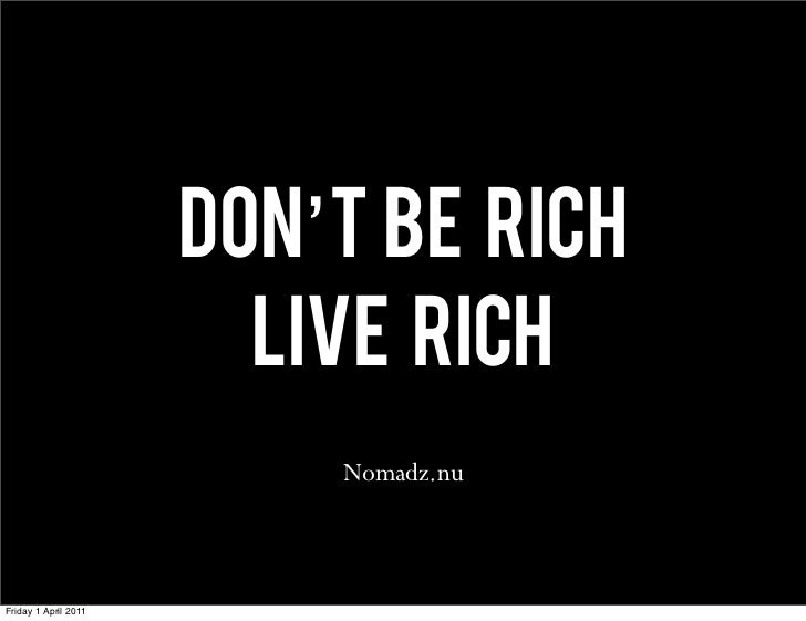 Don't be rich. Live rich. Presentation for Thomas Cook