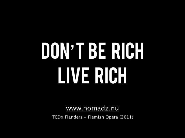 Don't be rich  Live rich       www.nomadz.nu TEDx Flanders - Flemish Opera (2011)