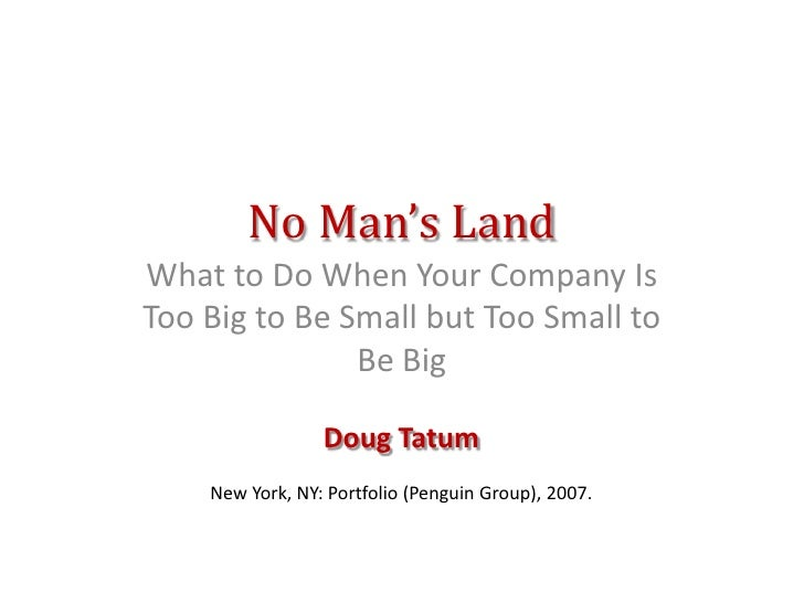 No Man's LandWhat to Do When Your Company IsToo Big to Be Small but Too Small to               Be Big                 Doug...