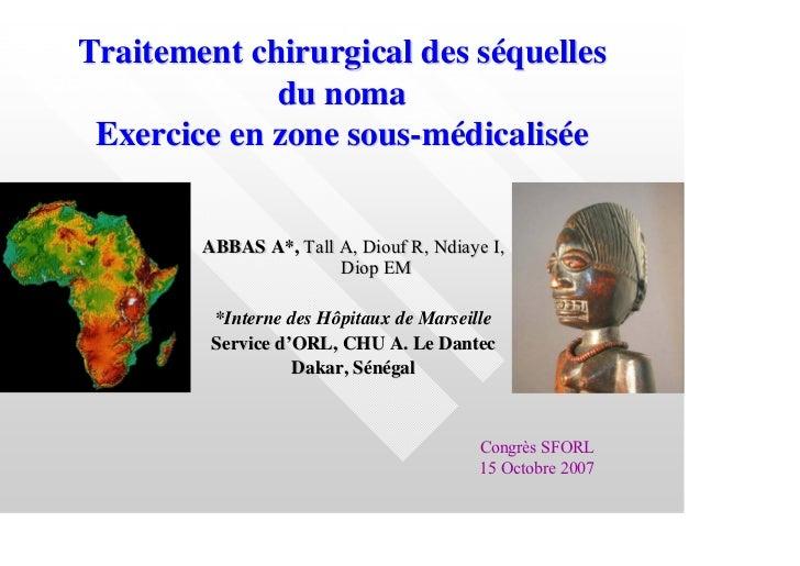 Traitement chirurgical des séquelles             du noma Exercice en zone sous-médicalisée        ABBAS A*, Tall A, Diouf ...