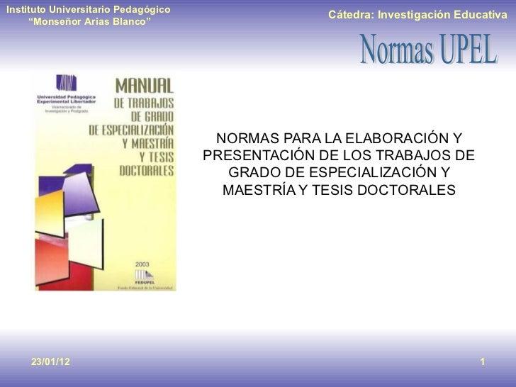 NORMAS PARA LA ELABORACIÓN Y PRESENTACIÓN DE LOS TRABAJOS DE GRADO DE ESPECIALIZACIÓN Y MAESTRÍA Y TESIS DOCTORALES 23/01/12