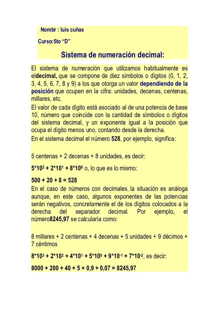 """Nombr : luis cuñas  Curso:5to """"D""""            Sistema de numeración decimal:El sistema de numeración que utilizamos habitua..."""