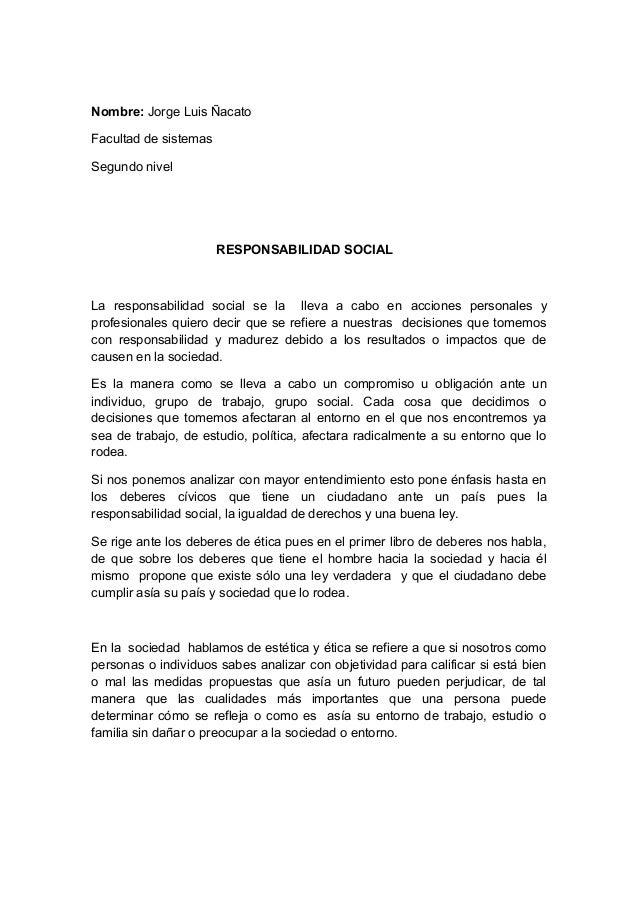 Nombre: Jorge Luis Ñacato Facultad de sistemas Segundo nivel RESPONSABILIDAD SOCIAL La responsabilidad social se la lleva ...
