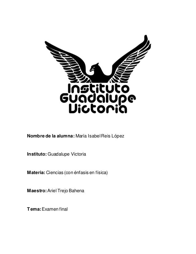 Nombre de la alumna: María IsabelReis López Instituto: Guadalupe Victoria Materia: Ciencias (con énfasis en física) Maestr...