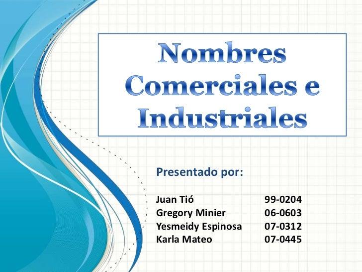 NombresComerciales e Industriales<br />Presentado por:<br />Juan Tió99-0204<br />Gregory Minier06-0603<br />Yesmeidy E...