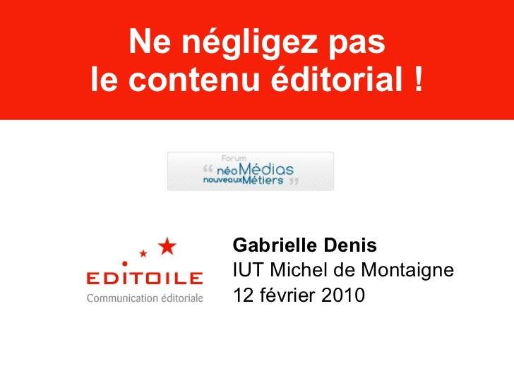 Ne négligez pas le contenu éditorial ! Gabrielle Denis IUT Michel de Montaigne 12 février 2010