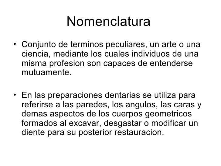 Nomenclatura  <ul><li>Conjunto de terminos peculiares, un arte o una ciencia, mediante los cuales individuos de una misma ...