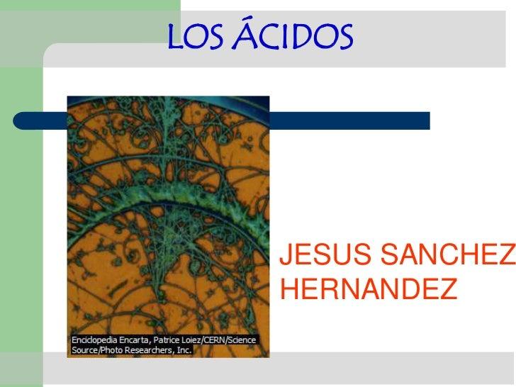 LOS ÁCIDOS      JESUS SANCHEZ      HERNANDEZ