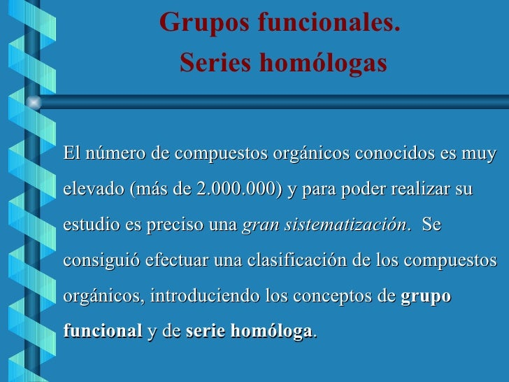 <ul><li>Grupos funcionales.  </li></ul><ul><li>Series homólogas </li></ul><ul><li>El número de compuestos orgánicos conoci...