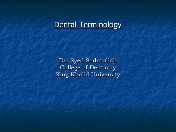 Dental Terminology Dr. Syed Sadatullah College of Dentistry King Khalid University