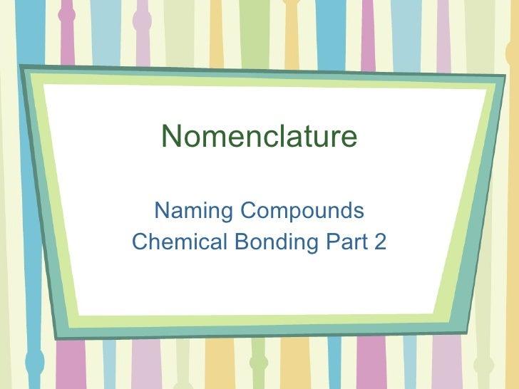Nomenclature Naming Compounds Chemical Bonding Part 2