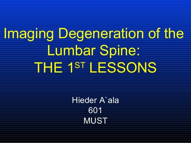 Imaging Degeneration of the      Lumbar Spine:    THE 1 LESSONS          ST          Hieder A`ala              601        ...