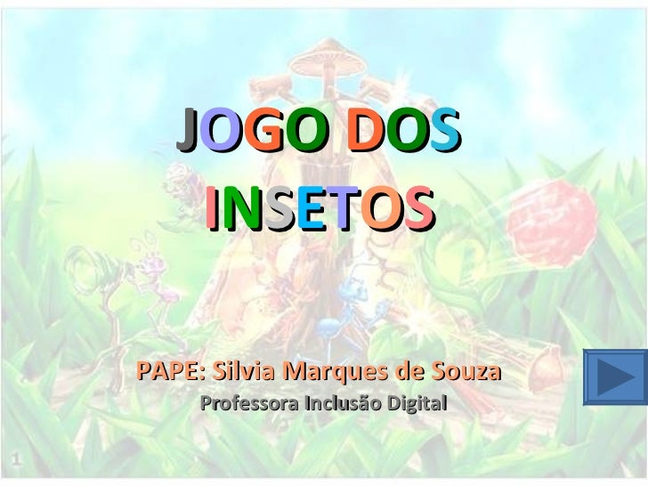 J O G O   D O S   I N S E T O S PAPE: Silvia Marques de Souza Professora Inclusão Digital