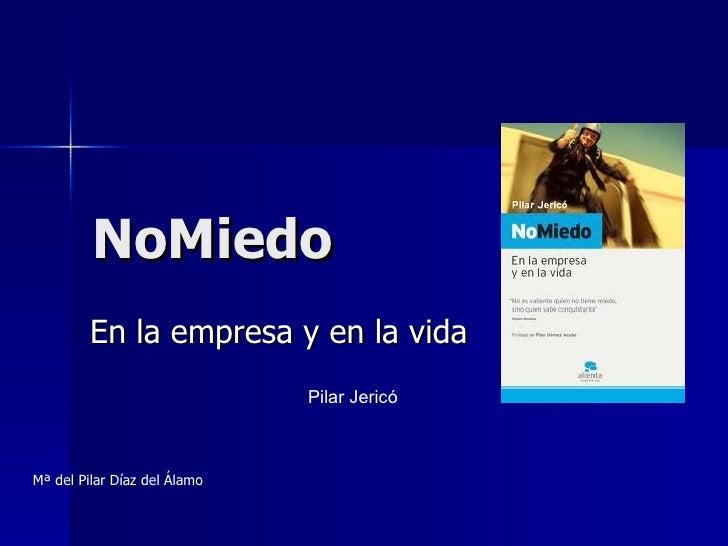 NoMiedo En la empresa y en la vida Pilar Jericó Mª del Pilar Díaz del Álamo