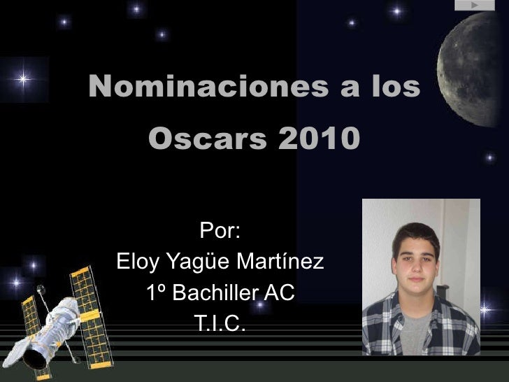 Nominaciones a los Oscars 2010 Por: Eloy Yagüe Martínez 1º Bachiller AC T.I.C.