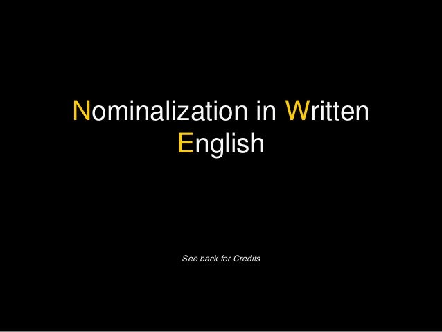Nominalization in Written        English         See back for Credits