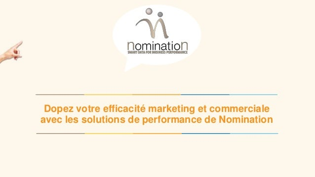www.nomination.fr 20 novembre 2015 1 Dopez votre efficacité marketing et commerciale avec les solutions de performance de ...