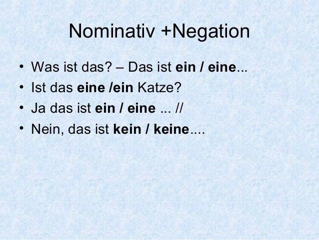 Nominativ +Negation • Was ist das? – Das ist ein / eine... • Ist das eine /ein Katze? • Ja das ist ein / eine ... // • Nei...