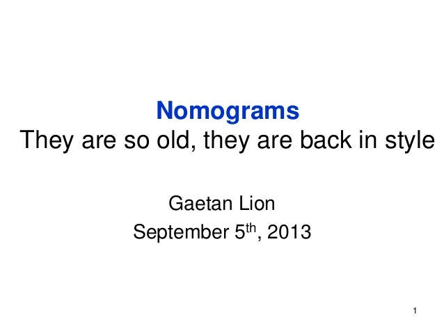 1 Nomograms They are so old, they are back in style Gaetan Lion September 5th, 2013