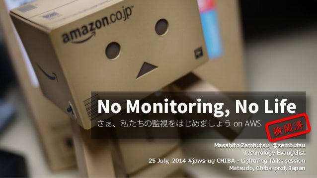 Masahito Zembutsu @zembutsu Technology Evangelist 25 July, 2014 #jaws-ug CHIBA - Lightning Talks session Matsudo, Chiba-pr...