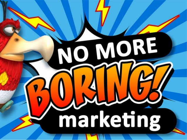 No more BORING marketing