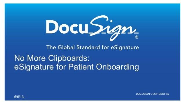 DOCUSIGN CONFIDENTIAL No More Clipboards: eSignature for Patient Onboarding 6/5/13